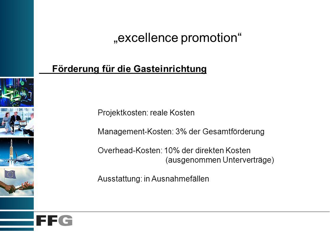 excellence promotion Förderung für die Gasteinrichtung Projektkosten: reale Kosten Management-Kosten: 3% der Gesamtförderung Overhead-Kosten: 10% der