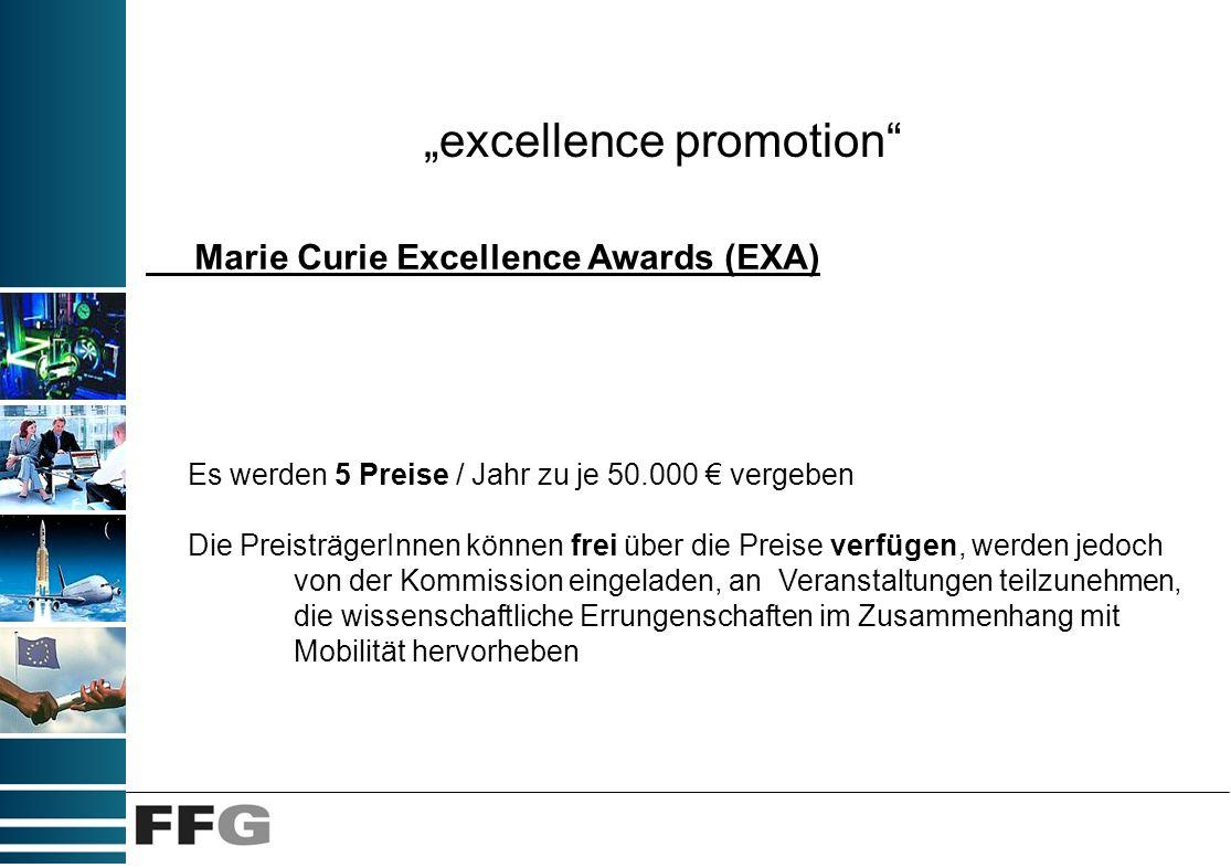 excellence promotion Marie Curie Excellence Awards (EXA) Es werden 5 Preise / Jahr zu je 50.000 vergeben Die PreisträgerInnen können frei über die Pre