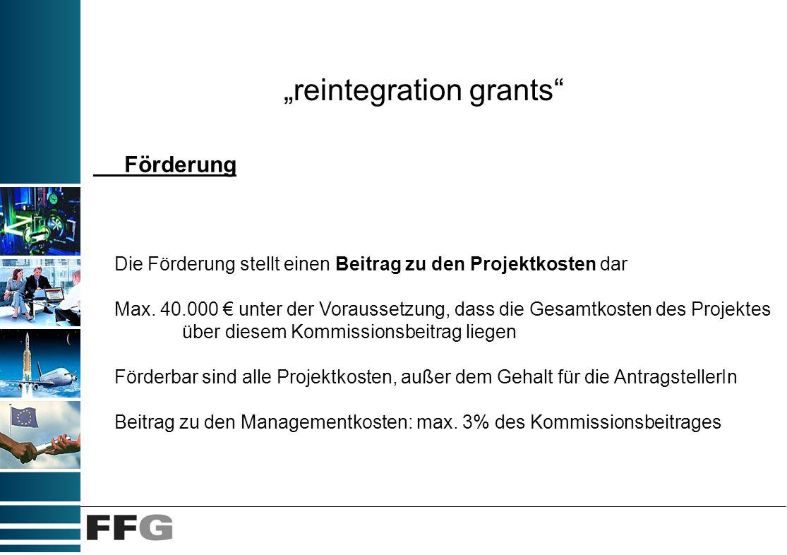 reintegration grants Förderung Die Förderung stellt einen Beitrag zu den Projektkosten dar Max. 40.000 unter der Voraussetzung, dass die Gesamtkosten