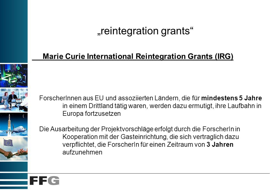 reintegration grants Marie Curie International Reintegration Grants (IRG) ForscherInnen aus EU und assoziierten Ländern, die für mindestens 5 Jahre in