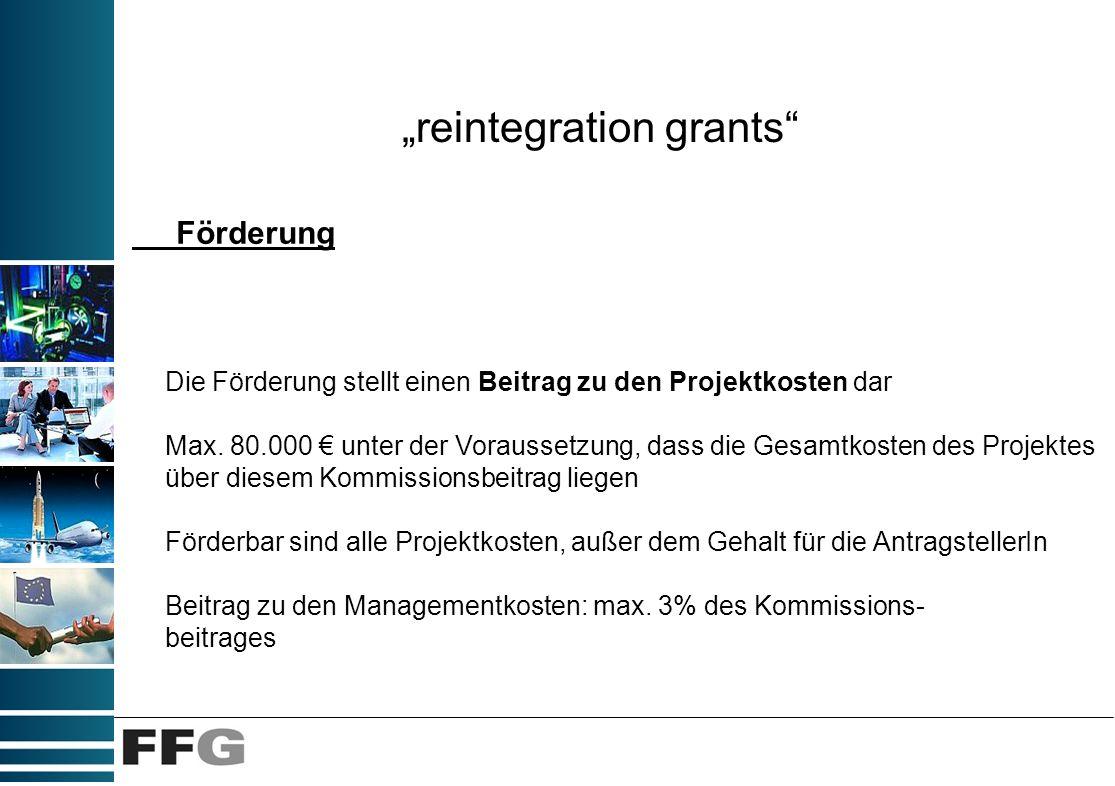 reintegration grants Förderung Die Förderung stellt einen Beitrag zu den Projektkosten dar Max. 80.000 unter der Voraussetzung, dass die Gesamtkosten