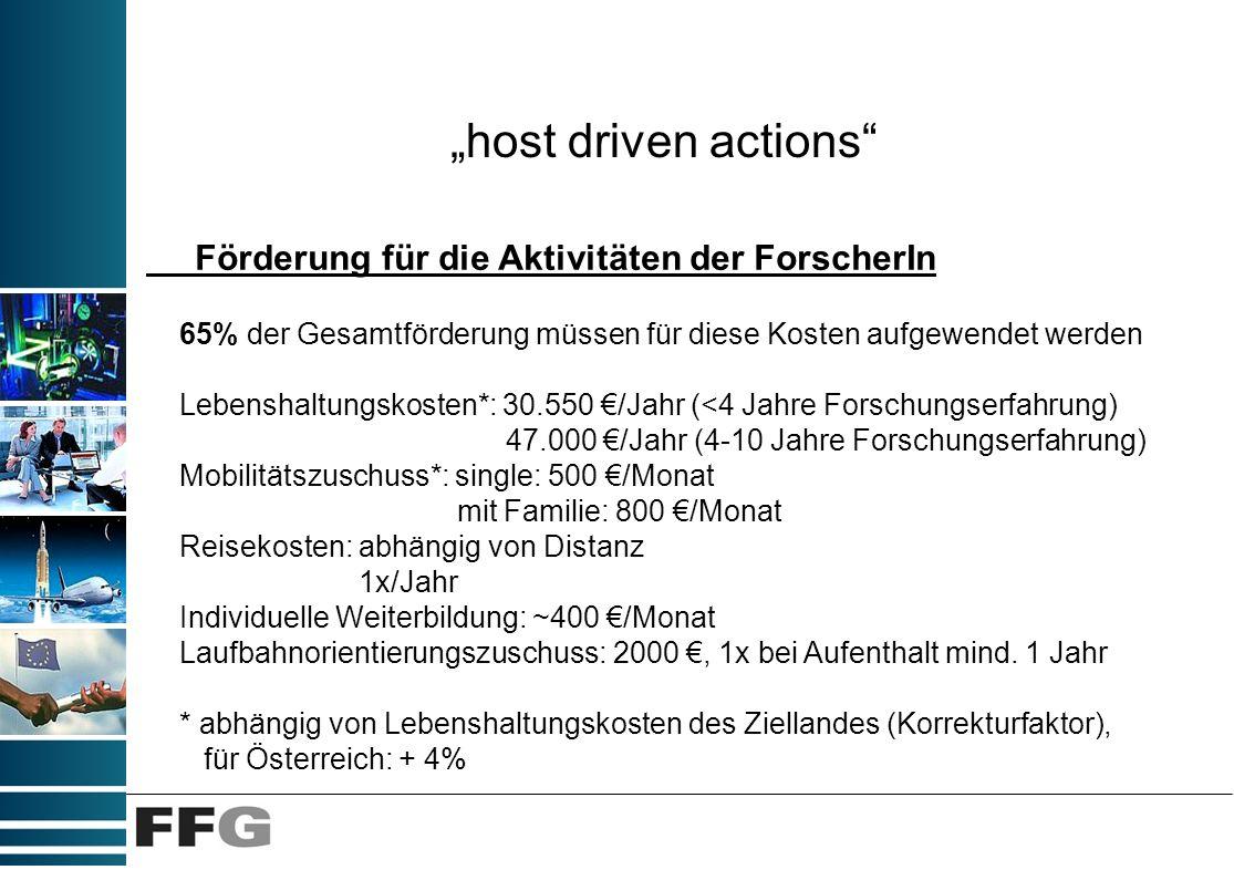 host driven actions Förderung für die Aktivitäten der ForscherIn 65% der Gesamtförderung müssen für diese Kosten aufgewendet werden Lebenshaltungskost
