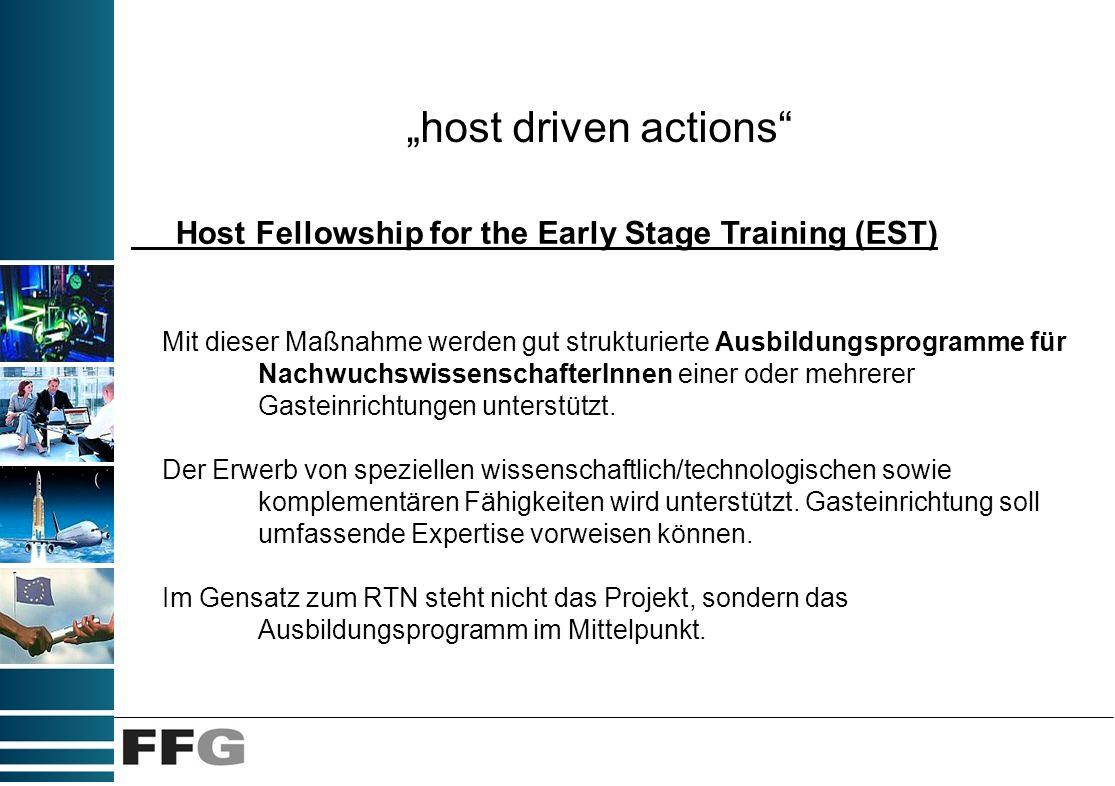 host driven actions Host Fellowship for the Early Stage Training (EST) Mit dieser Maßnahme werden gut strukturierte Ausbildungsprogramme für Nachwuchs