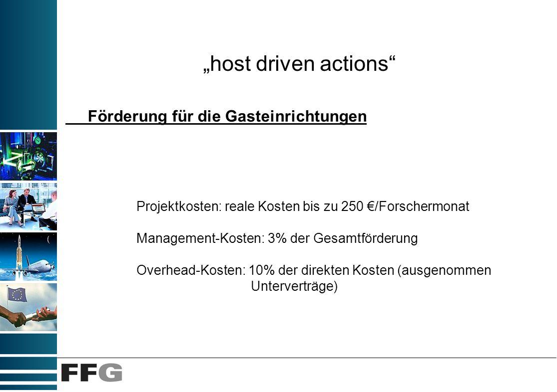 host driven actions Förderung für die Gasteinrichtungen Projektkosten: reale Kosten bis zu 250 /Forschermonat Management-Kosten: 3% der Gesamtförderun