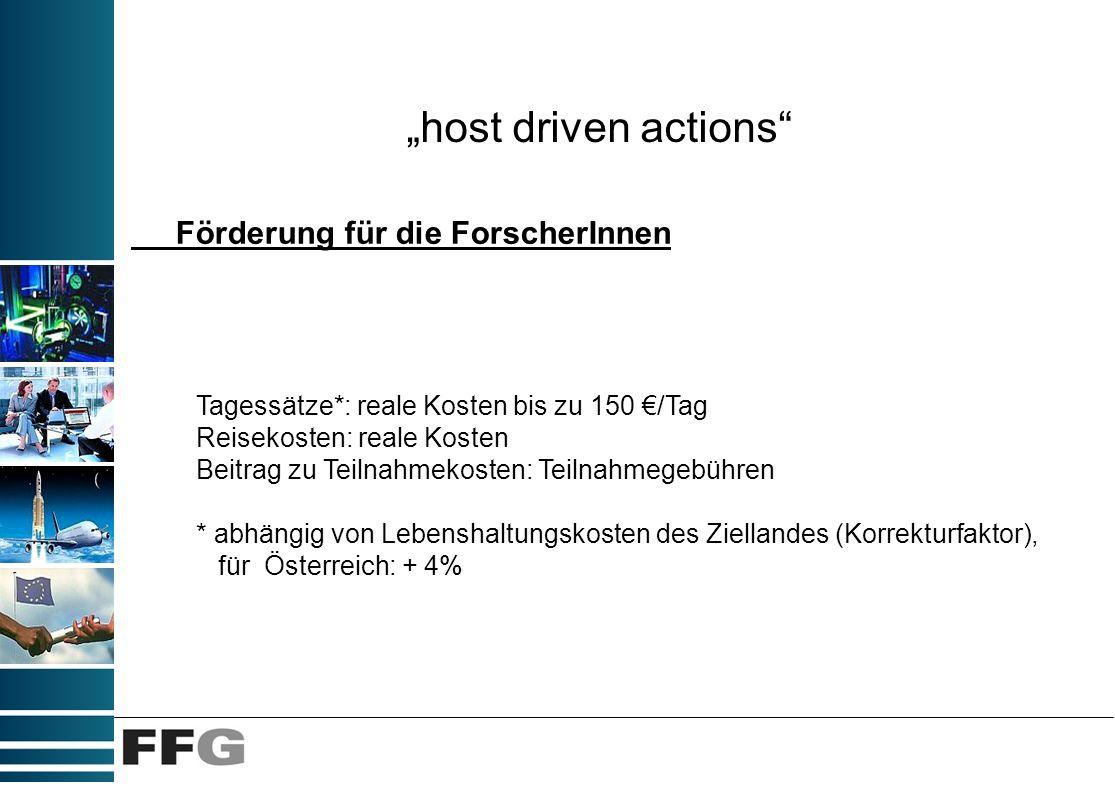 host driven actions Förderung für die ForscherInnen Tagessätze*: reale Kosten bis zu 150 /Tag Reisekosten: reale Kosten Beitrag zu Teilnahmekosten: Te
