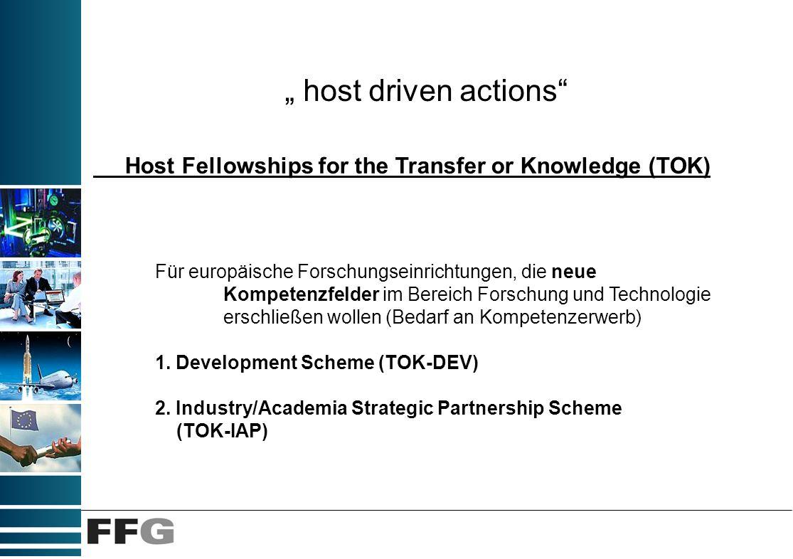 host driven actions Host Fellowships for the Transfer or Knowledge (TOK) Für europäische Forschungseinrichtungen, die neue Kompetenzfelder im Bereich