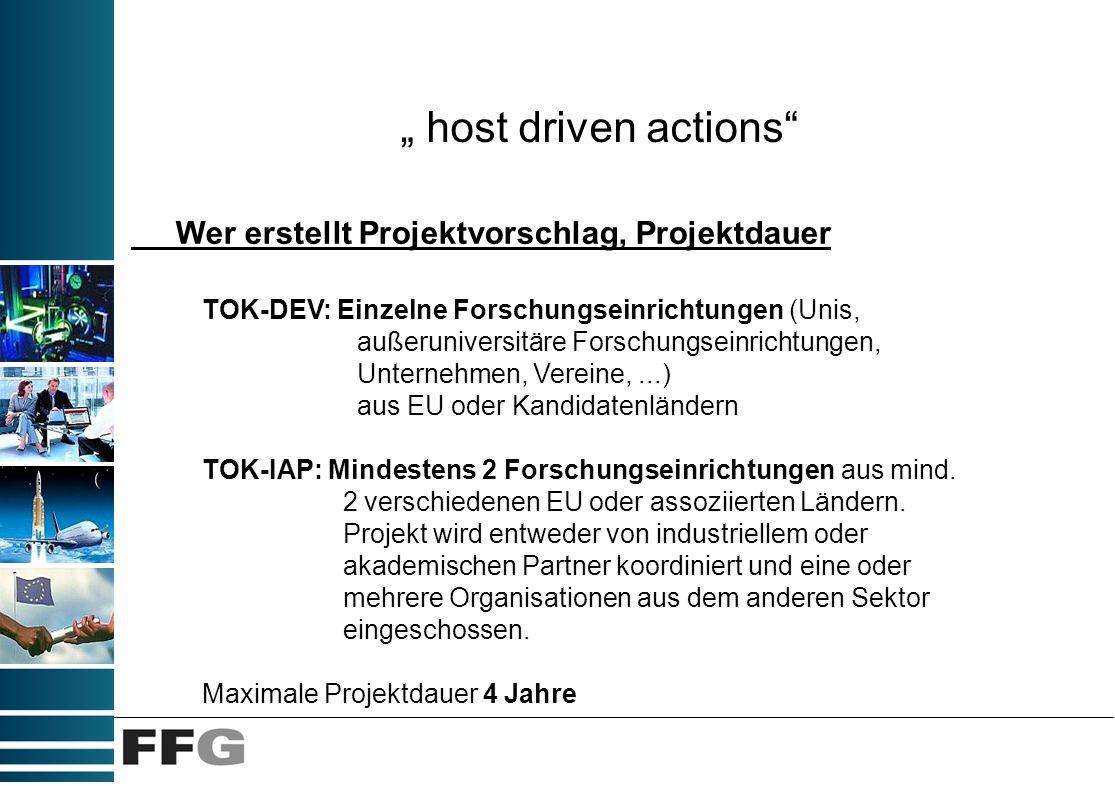 host driven actions Wer erstellt Projektvorschlag, Projektdauer TOK-DEV: Einzelne Forschungseinrichtungen (Unis, außeruniversitäre Forschungseinrichtu