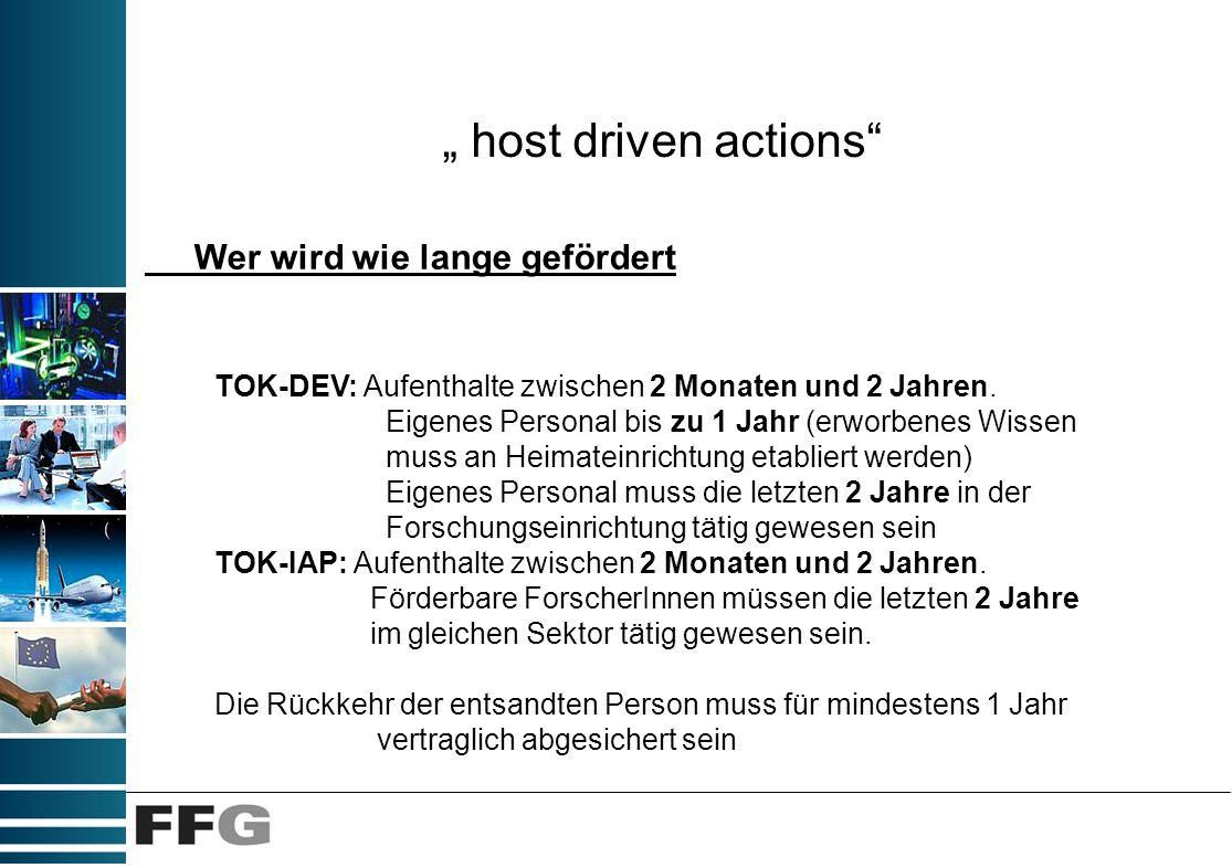 host driven actions Wer wird wie lange gefördert TOK-DEV: Aufenthalte zwischen 2 Monaten und 2 Jahren. Eigenes Personal bis zu 1 Jahr (erworbenes Wiss