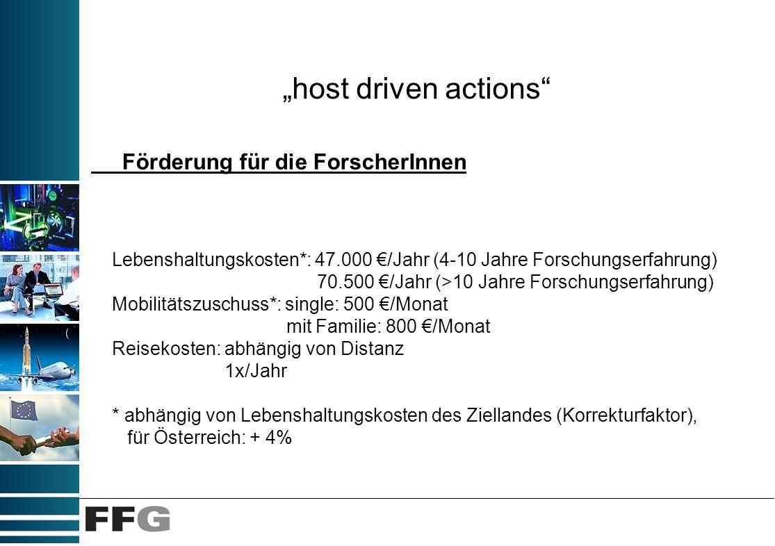 host driven actions Förderung für die ForscherInnen Lebenshaltungskosten*: 47.000 /Jahr (4-10 Jahre Forschungserfahrung) 70.500 /Jahr (>10 Jahre Forsc