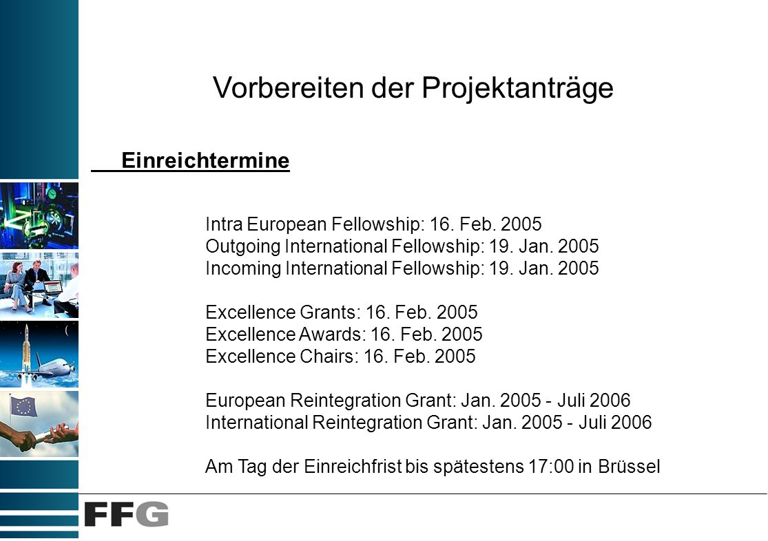 Vorbereiten der Projektanträge Einreichtermine Intra European Fellowship: 16. Feb. 2005 Outgoing International Fellowship: 19. Jan. 2005 Incoming Inte