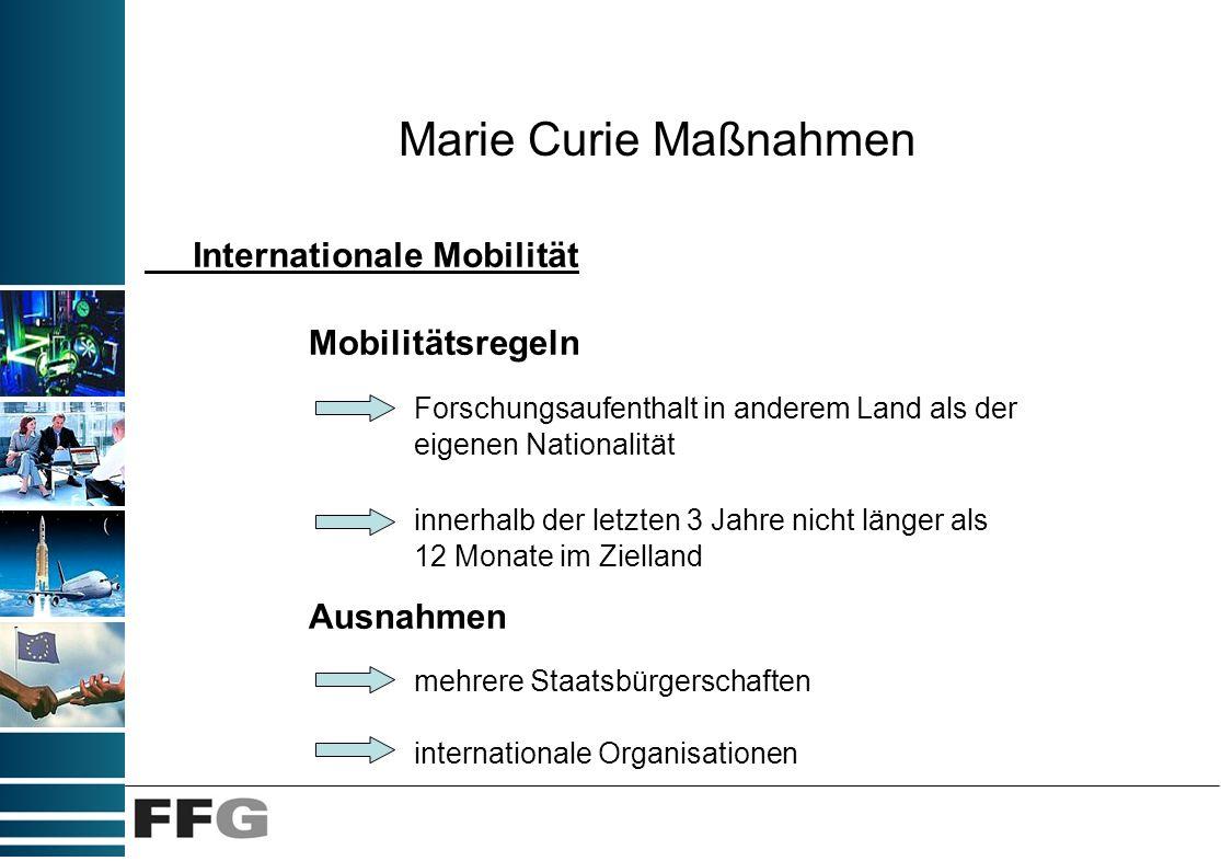 Marie Curie Maßnahmen Basis Anzahl der beantragen Personenmonate Großteil der Förderung für die Aktivitäten der teilnahmeberechtigten WissenschafterInnen Teil der Kosten zur Durchführung des Projektes Berechnung des Kommissionsbeitrages