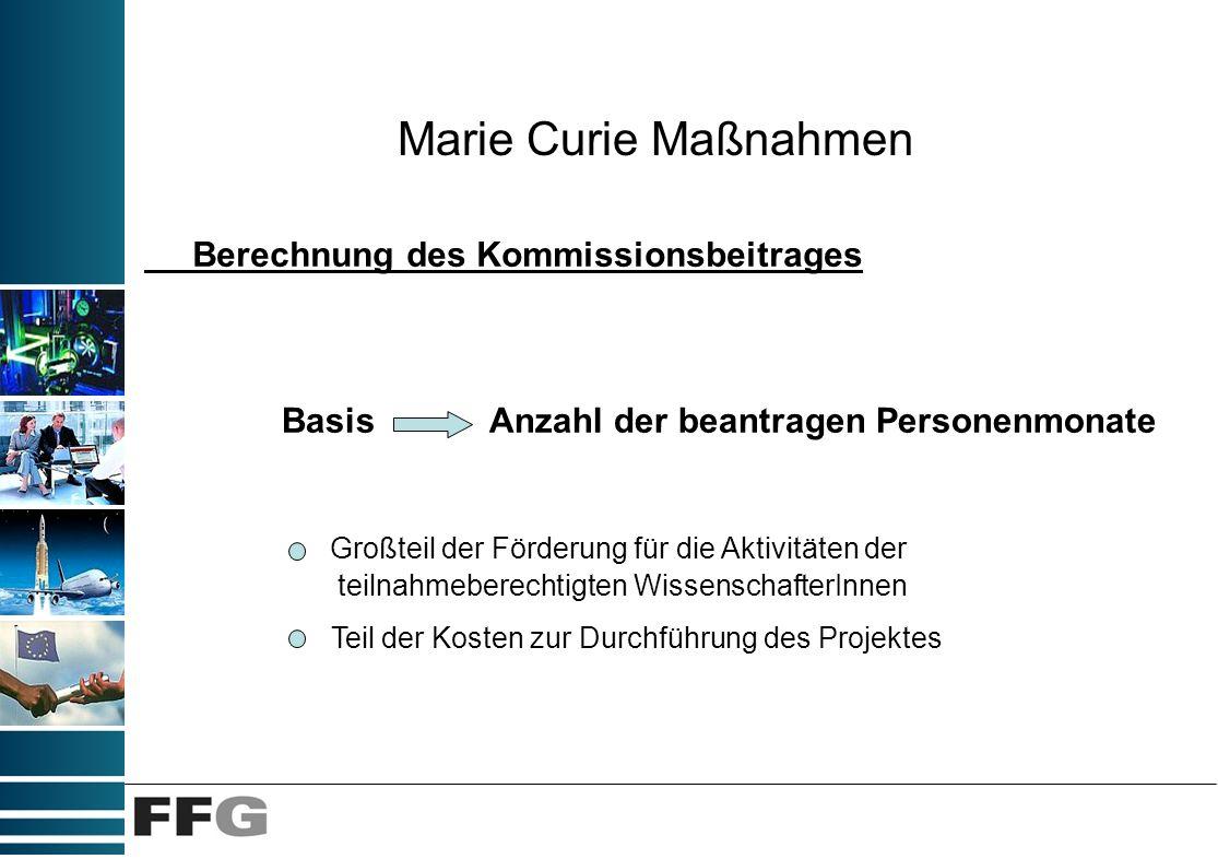 Marie Curie Maßnahmen Basis Anzahl der beantragen Personenmonate Großteil der Förderung für die Aktivitäten der teilnahmeberechtigten WissenschafterIn