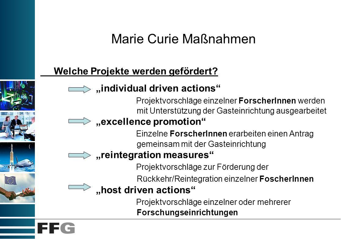 Marie Curie Maßnahmen individual driven actions Projektvorschläge einzelner ForscherInnen werden mit Unterstützung der Gasteinrichtung ausgearbeitet e
