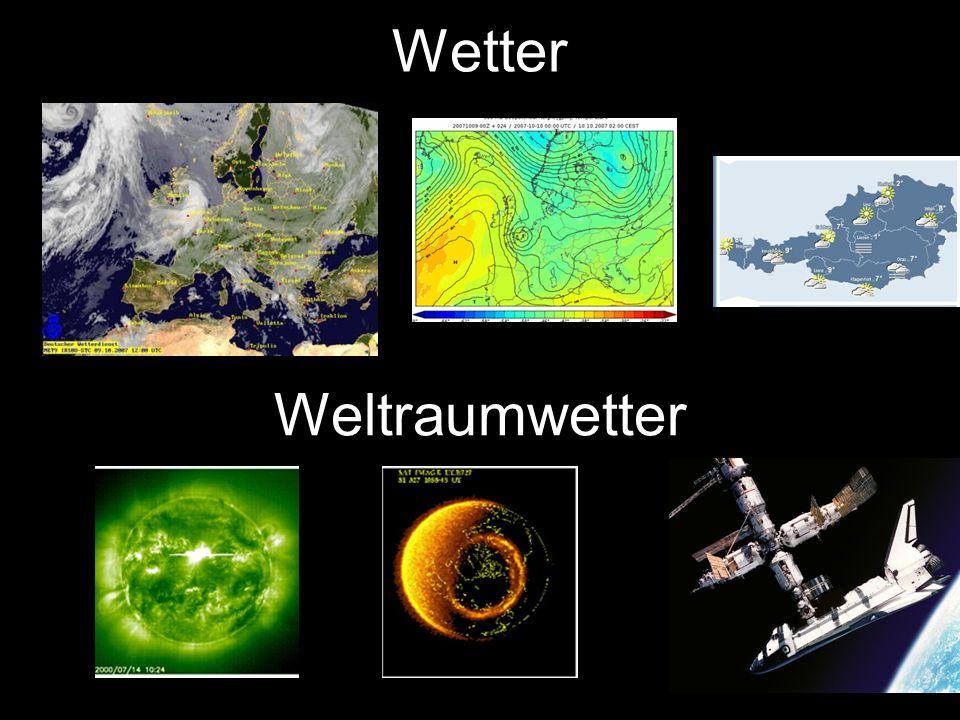 Wetter T0: Erruption auf der Sonne Effekt auf der Erdemagnetosph ä re T0 + ~ 8 Minuten : Energetische Teilchen, X-ray T0 + 24 ~ 36 Stunden : Magnetisc