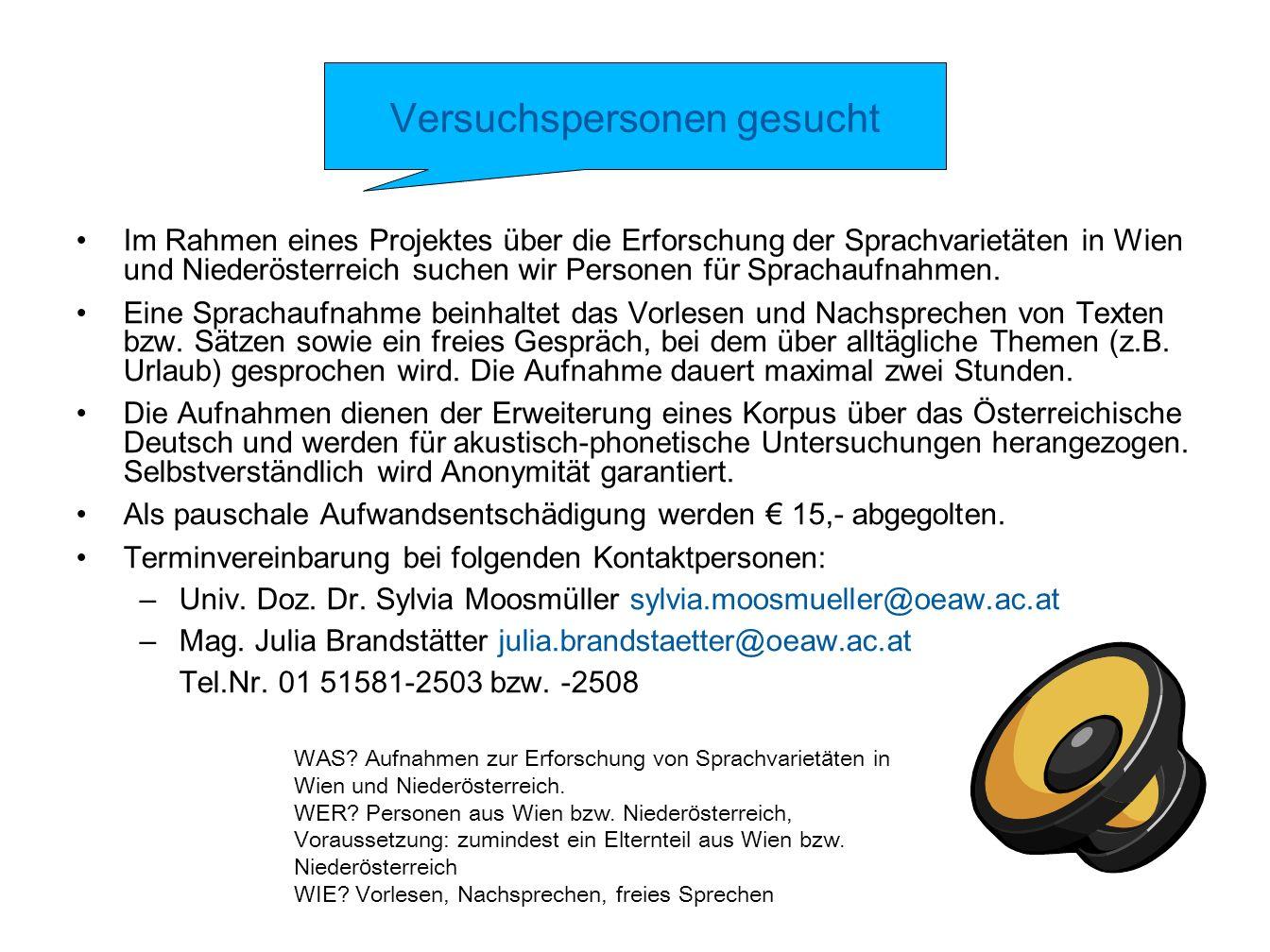 Versuchspersonen gesucht Im Rahmen eines Projektes über die Erforschung der Sprachvarietäten in Wien und Niederösterreich suchen wir Personen für Spra