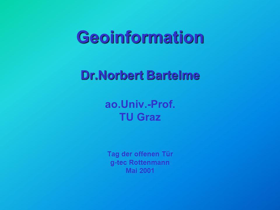 Geoinformation Dr.Norbert Bartelme Geoinformation Dr.Norbert Bartelme ao.Univ.-Prof.