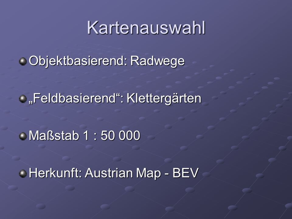 Kartenauswahl Objektbasierend: Radwege Feldbasierend: Klettergärten Maßstab 1 : 50 000 Herkunft: Austrian Map - BEV