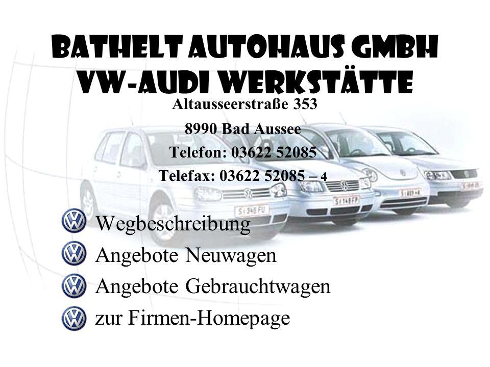A9 Abfahrt Selzthal Richtung Liezen links abfahren B146 Kreuzung Trautenfels Richtung Bad Aussee links abfahren B145 Kreuzung Bad Aussee Richtung Zent