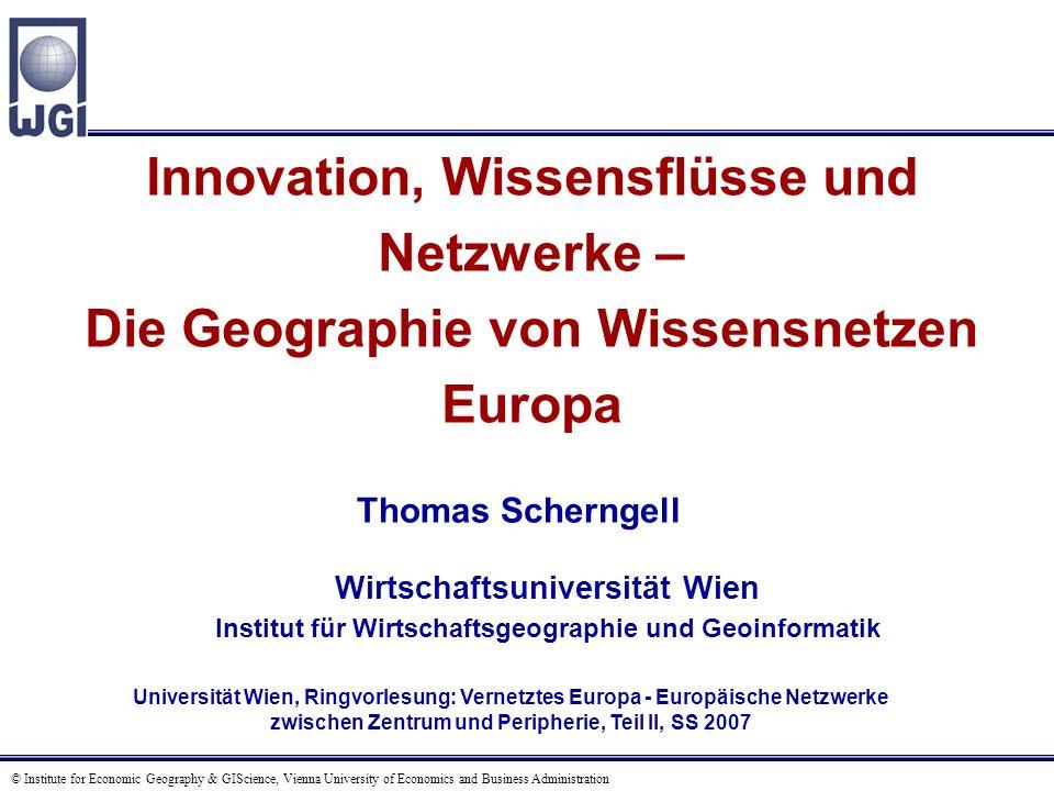 © Institute for Economic Geography & GIScience, Vienna University of Economics and Business Administration Innovation, Wissensflüsse und Netzwerke – D