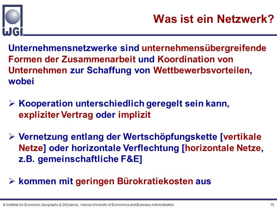 © Institute for Economic Geography & GIScience, Vienna University of Economics and Business Administration 15 Was ist ein Netzwerk? Unternehmensnetzwe