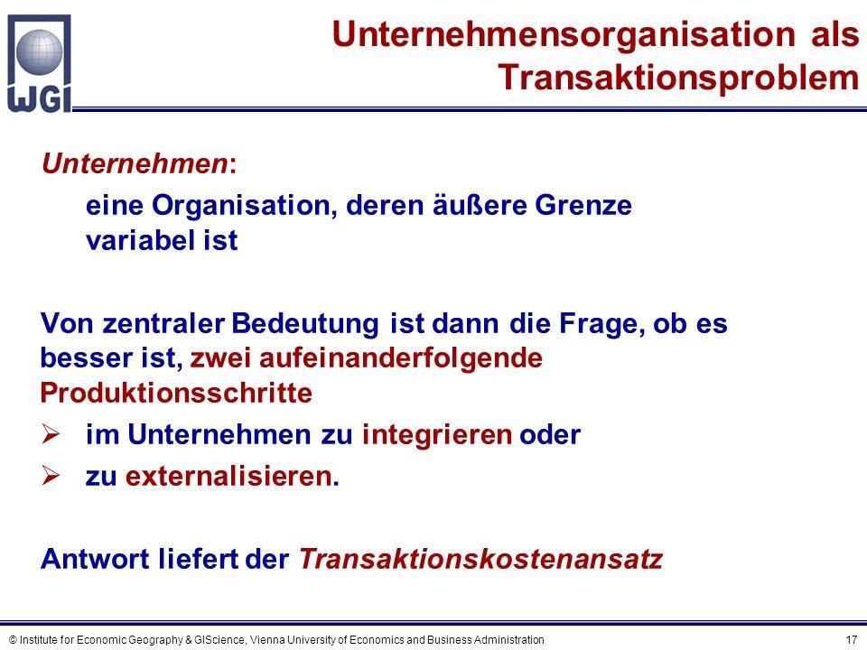 © Institute for Economic Geography & GIScience, Vienna University of Economics and Business Administration 17 Unternehmen: eine Organisation, deren äu
