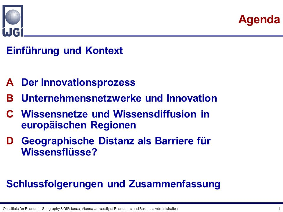 © Institute for Economic Geography & GIScience, Vienna University of Economics and Business Administration 52 Literatur Innovation/Technologischer Wandel OECD (1996): The Knowledge-Based Economy.