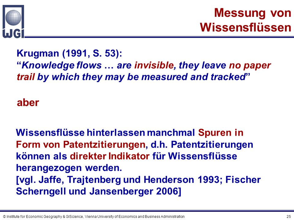 © Institute for Economic Geography & GIScience, Vienna University of Economics and Business Administration 25 Messung von Wissensflüssen aber Krugman