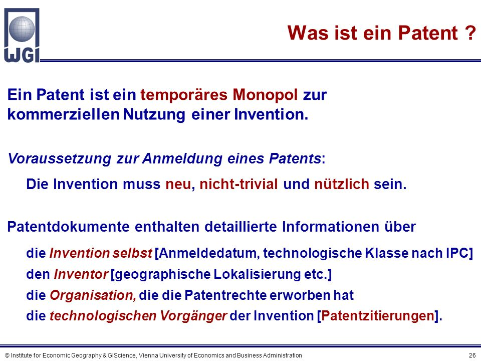 © Institute for Economic Geography & GIScience, Vienna University of Economics and Business Administration 26 Was ist ein Patent ? Ein Patent ist ein