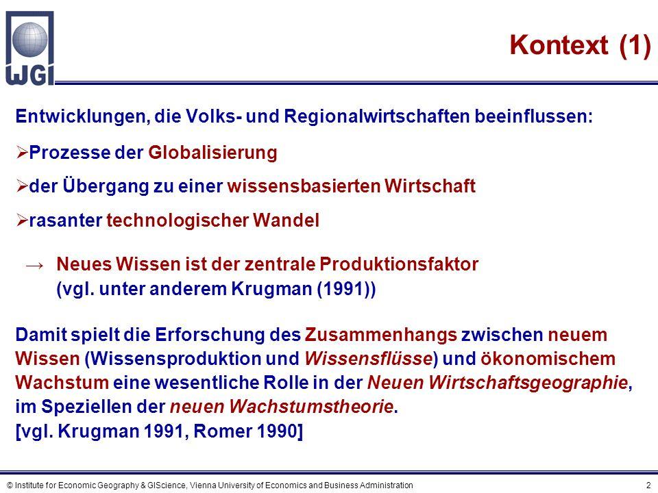 © Institute for Economic Geography & GIScience, Vienna University of Economics and Business Administration 3 Kontext (2) Innovationsfähigkeit ist die zentrale Determinante der Wettbewerbsfähigkeit von Unternehmungen sowie von Regional- und Volkswirtschaften.