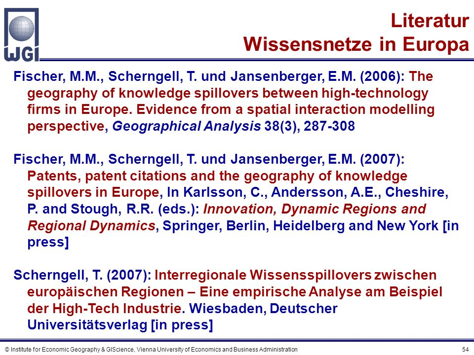 © Institute for Economic Geography & GIScience, Vienna University of Economics and Business Administration 54 Literatur Wissensnetze in Europa Fischer