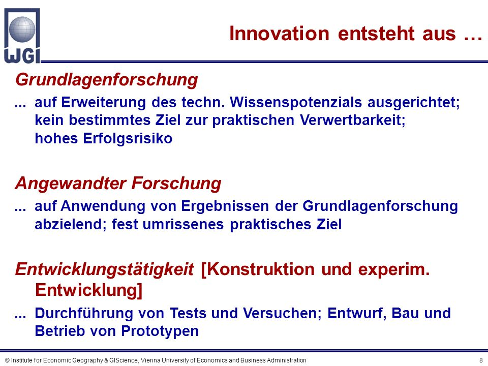 © Institute for Economic Geography & GIScience, Vienna University of Economics and Business Administration 8 Innovation entsteht aus … Grundlagenforsc