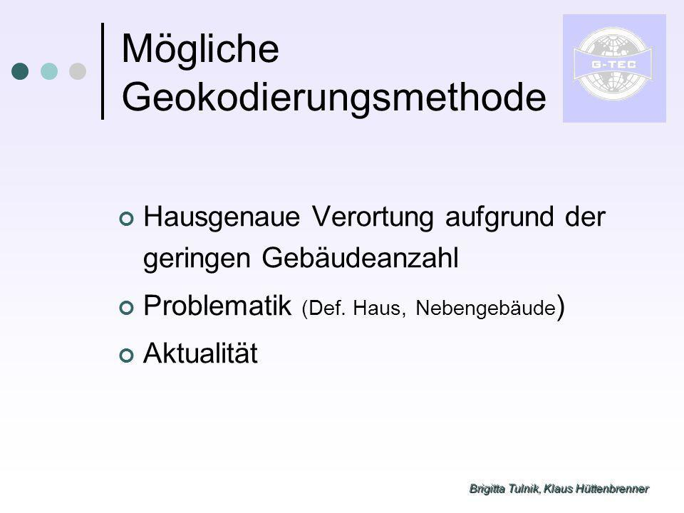 Brigitta Tulnik, Klaus Hüttenbrenner Mögliche Geokodierungsmethode Hausgenaue Verortung aufgrund der geringen Gebäudeanzahl Problematik (Def. Haus, Ne