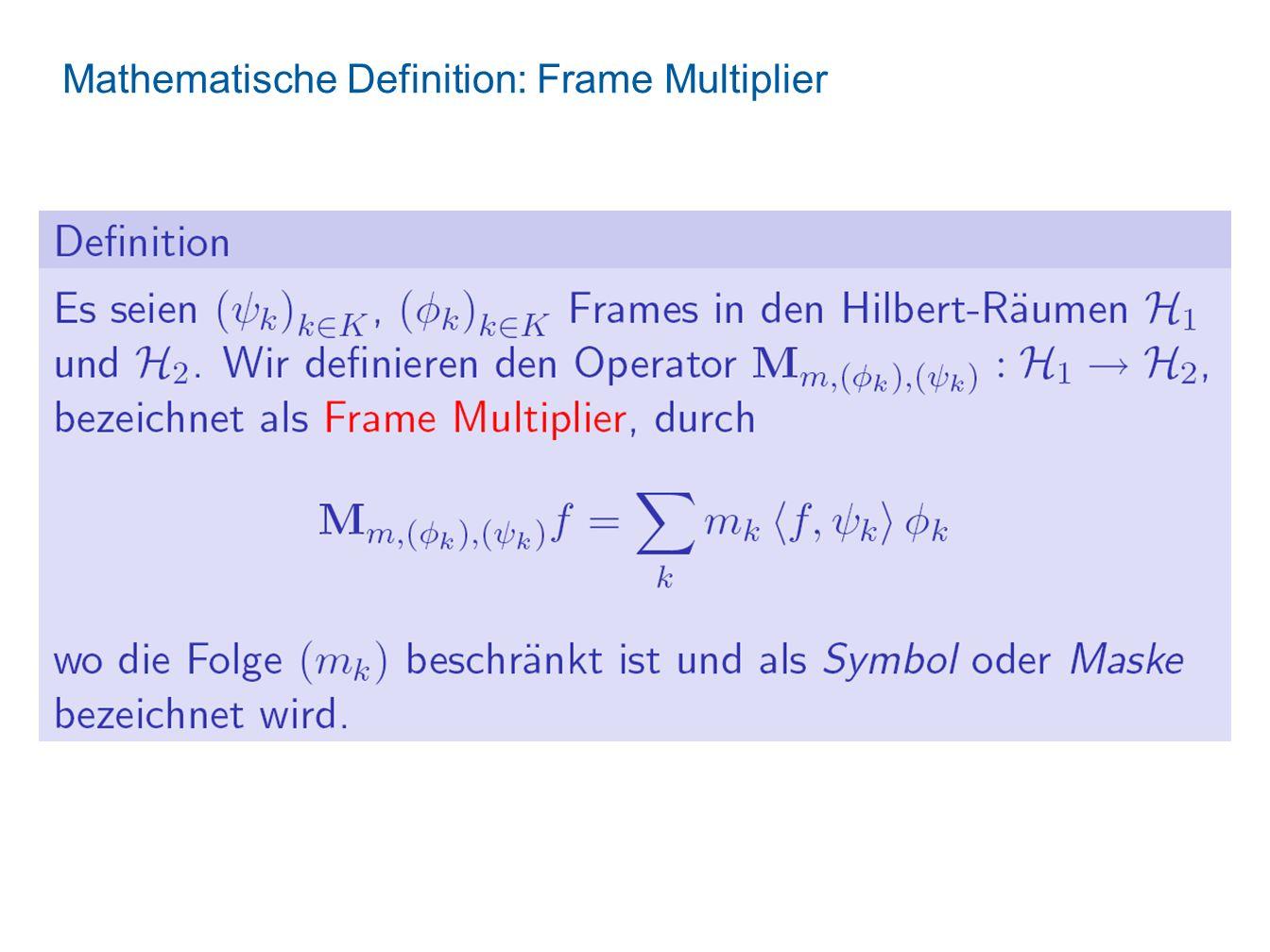 MULAC: Multipliers in Acoustics Internationales Forschungs-Projekt (Österreich, Frankreich, Belgien) Was ist ein Multiplier? frequency time = frequenc