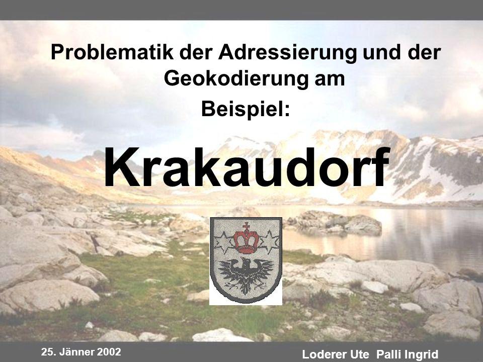 25. Jänner 2002 Loderer Ute Palli Ingrid Problematik der Adressierung und der Geokodierung am Beispiel: Krakaudorf