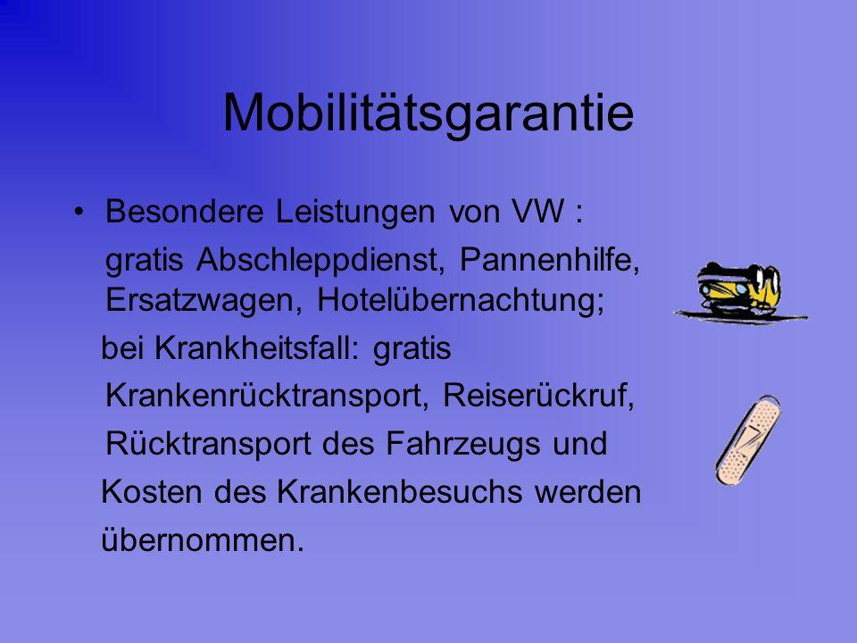 Mobilitätsgarantie Besondere Leistungen von VW : gratis Abschleppdienst, Pannenhilfe, Ersatzwagen, Hotelübernachtung; bei Krankheitsfall: gratis Krank