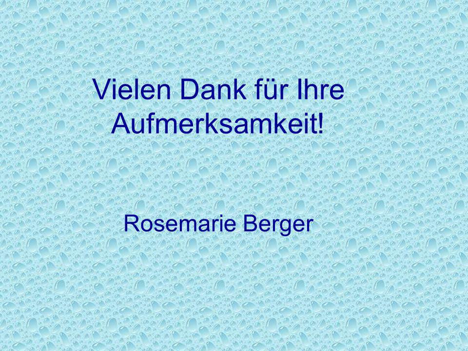 Vielen Dank für Ihre Aufmerksamkeit! Rosemarie Berger