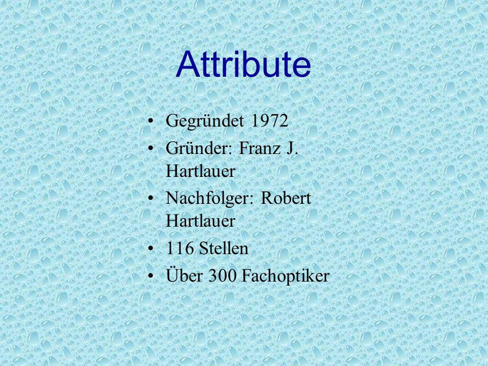 Attribute Gegründet 1972 Gründer: Franz J. Hartlauer Nachfolger: Robert Hartlauer 116 Stellen Über 300 Fachoptiker
