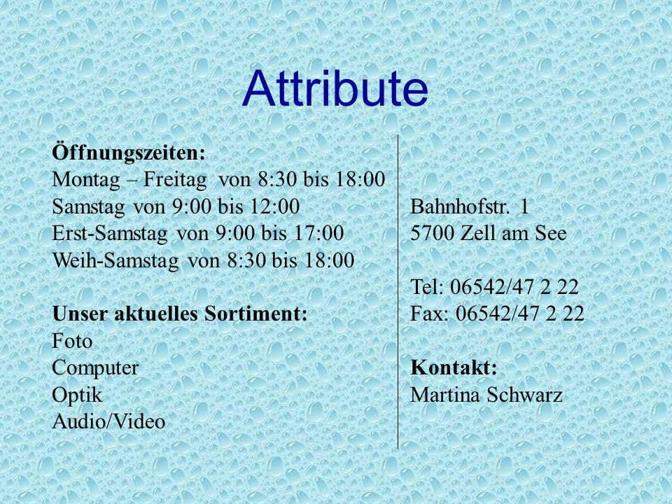 Attribute Öffnungszeiten: Montag – Freitag von 8:30 bis 18:00 Samstag von 9:00 bis 12:00 Erst-Samstag von 9:00 bis 17:00 Weih-Samstag von 8:30 bis 18: