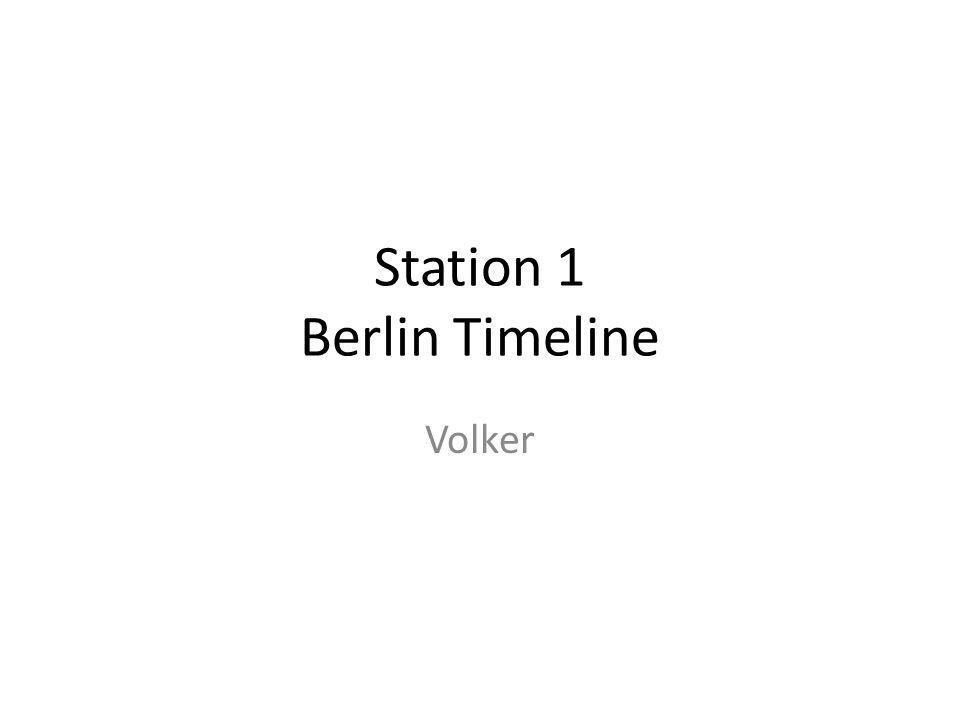 Station 1 Berlin Timeline Volker