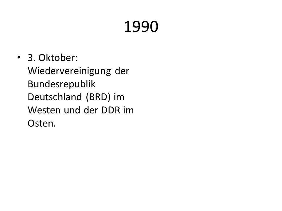 1990 3. Oktober: Wiedervereinigung der Bundesrepublik Deutschland (BRD) im Westen und der DDR im Osten.