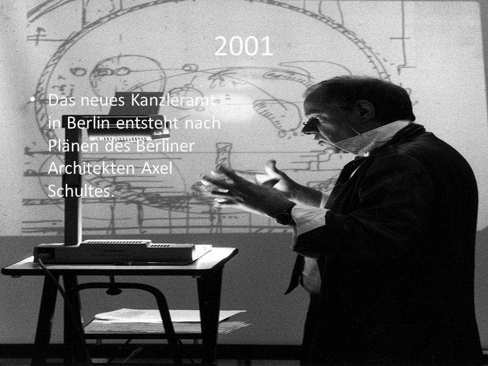 2001 Das neues Kanzleramt in Berlin entsteht nach Plänen des Berliner Architekten Axel Schultes.