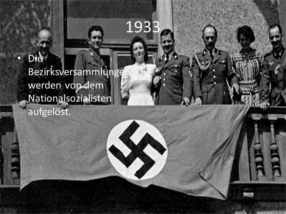 1933 Die Bezirksversammlungen werden von dem Nationalsozialisten aufgelöst.