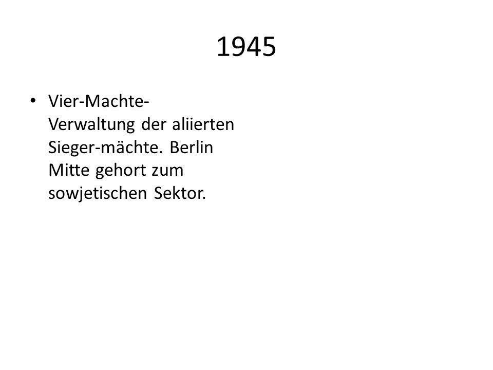 1945 Vier-Machte- Verwaltung der aliierten Sieger-mächte.