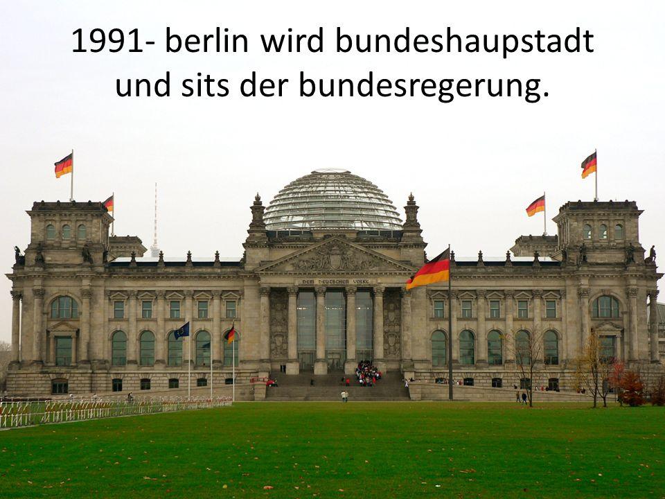 1991- berlin wird bundeshaupstadt und sits der bundesregerung.