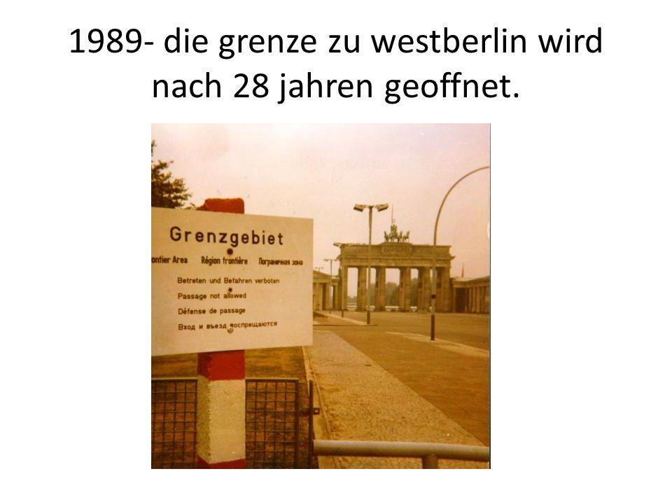 1989- die grenze zu westberlin wird nach 28 jahren geoffnet.