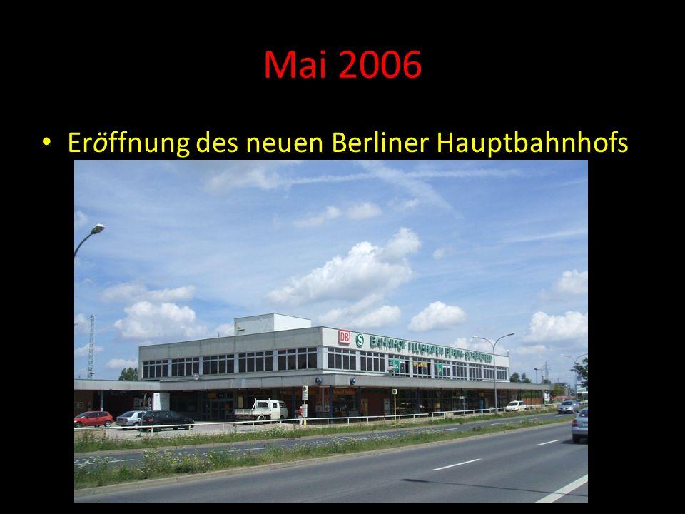 Mai 2006 Eröffnung des neuen Berliner Hauptbahnhofs