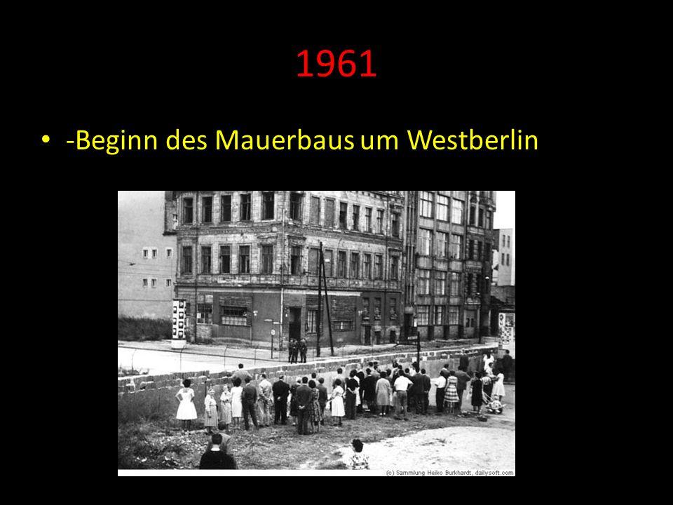 1961 -Beginn des Mauerbaus um Westberlin