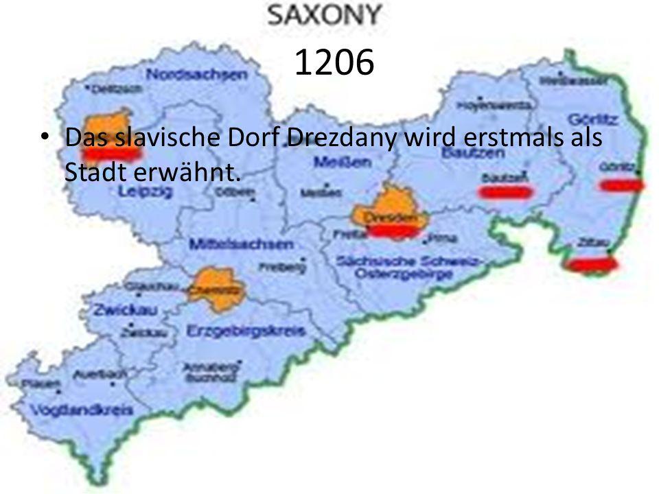 1206 Das slavische Dorf Drezdany wird erstmals als Stadt erwähnt.