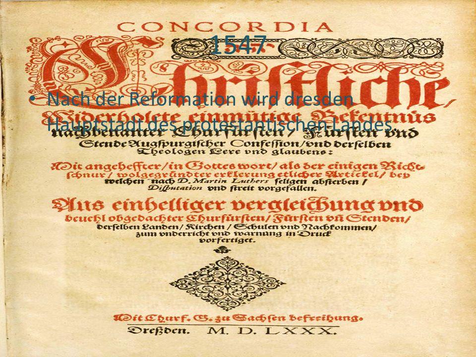 1547 Nach der Reformation wird dresden Hauptstadt des protestantischen Landes.
