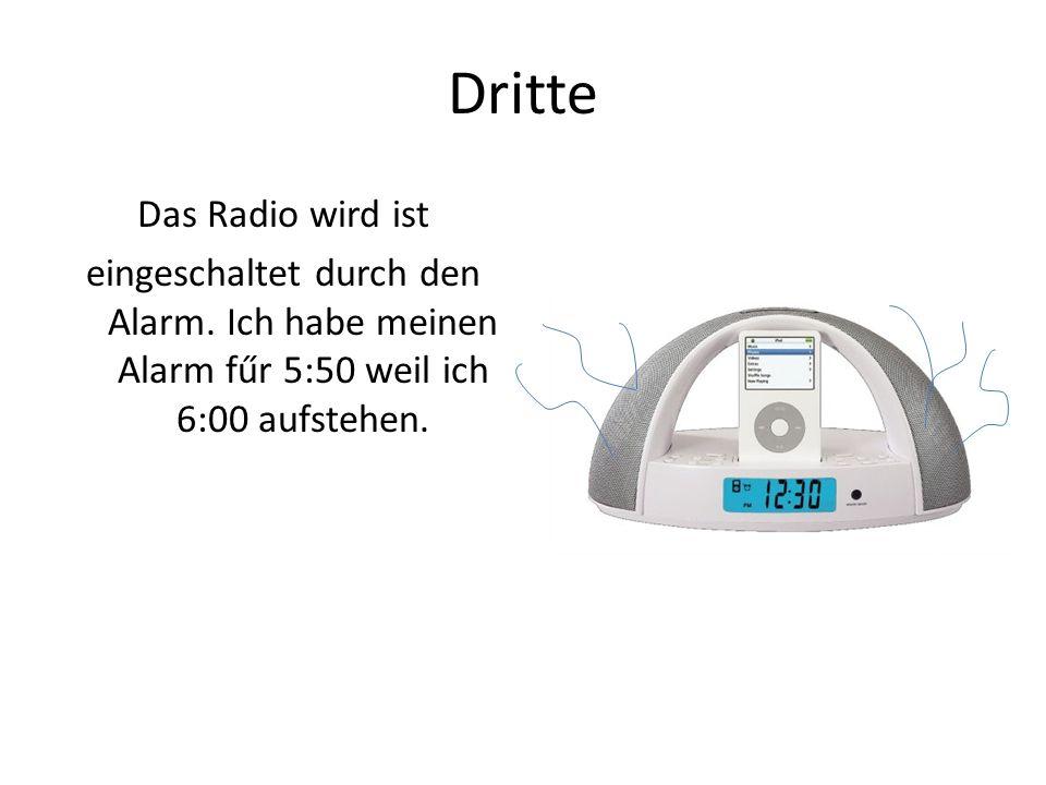 Dritte Das Radio wird ist eingeschaltet durch den Alarm.